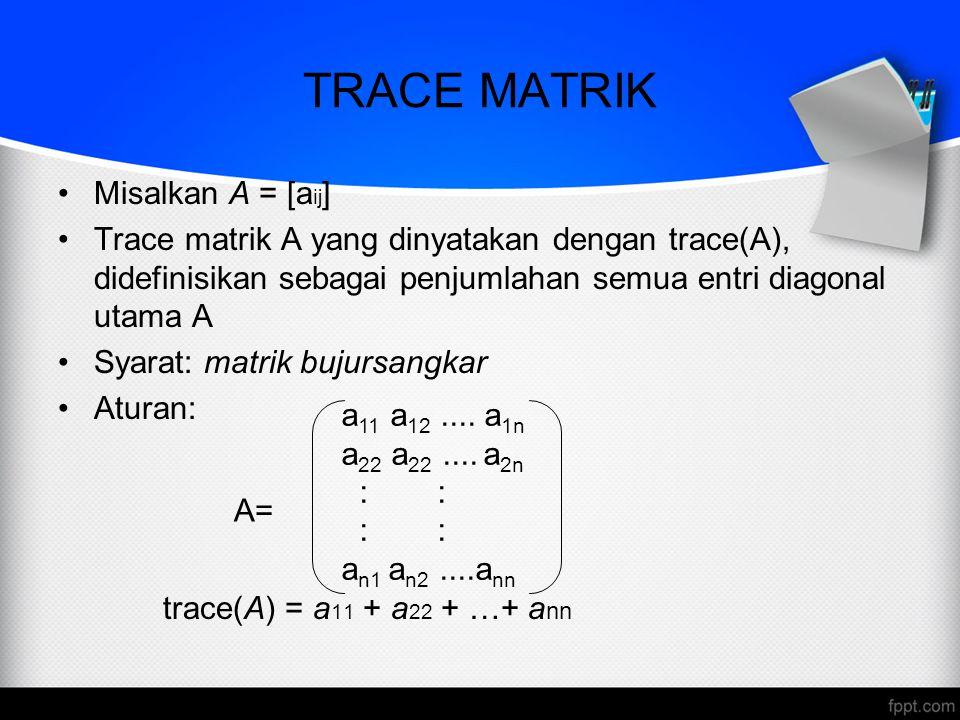 TRACE MATRIK A= Misalkan A = [aij]